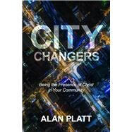 City Changers Being the Presence of Christ in Your Community by Platt, Alan, 9781434710949