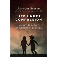 Life Under Compulsion by Esolen, Anthony, 9781610170949