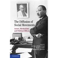 The Diffusion of Social Movements: Actors, Mechanisms, and Political Effects by Edited by Rebecca Kolins Givan , Kenneth M.  Roberts , Sarah A.  Soule, 9780521130950