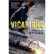 Vicarious A Novel by Stokes, Paula, 9780765380951