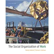The Social Organization of Work by Hodson, Randy; Sullivan, Teresa A., 9781111300951