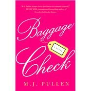 Baggage Check A Novel by Pullen, M.J., 9781250070951