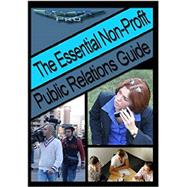 The Essential Non-Profit Public Relations Guide: Tips on Great Public Relations for Non-Profits by E Williams, 9781456540951
