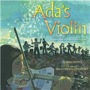 Ada's Violin The Story of the Recycled Orchestra of Paraguay by Hood, Susan; Comport, Sally Wern, 9781481430951