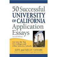 50 Successful University of California Application Essays Get into the Top UC Colleges and Other Selective Schools by Tanabe, Gen; Tanabe, Kelly, 9781617600951