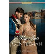 My Fair Gentleman by Allen, Nancy Campbell, 9781629720951