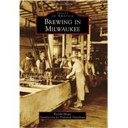 Brewing in Milwaukee by Magee, Brenda; Gettelman, Frederick, 9781467110952