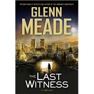 The Last Witness A Thriller by Meade, Glenn, 9781476710952