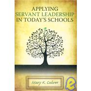 Applying Servant Leadership in Today's Schools by Culver, Mary K., 9781596670952