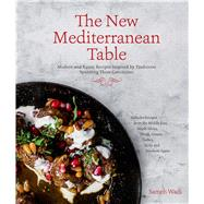 The New Mediterranean Table Modern and Rustic Recipes Inspired by Traditions Spanning Three Continents by Wadi, Sameh, 9781624140952
