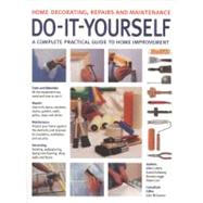 Do-it-Yourself Home Decorating, Repairs and Maintenance: A Complete Practical Guide to Home Improvement With 800 Photographs by McGowan, John, 9781780190952