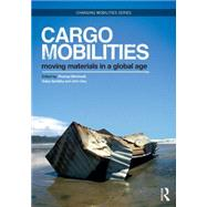 Cargomobilities: Moving Materials in a Global Age by Birtchnell; Thomas, 9780415720953