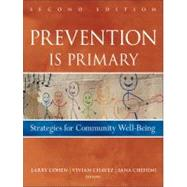 Prevention Is Primary : Strategies for Community Well Being by Cohen, Larry; Chavez, Vivian; Chehimi, Sana, 9780470550953