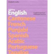 Adding English : A Guide to Teaching in Multilingual Classrooms by Coelho, Elizabeth; Rivers, Dyanne; Cupples, Pat; O'Handley, Kathy, 9780887510953