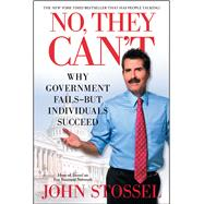 No, They Can't : Why Government Fails-But Individuals Succeed by Stossel, John, 9781451640953