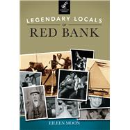 Legendary Locals of Red Bank by Moon, Eileen, 9781467100953