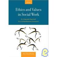 Ethics and Values in Social Work An Integrated Approach for a Comprehensive Curriculum by Barsky, Allan E., 9780195320954