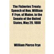 The Fisheries Treaty by Frye, William Pierce, 9780217950954