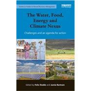 The Water, Food, Energy and Climate Nexus: Challenges and an agenda for action by Dodds; Felix, 9781138190955