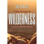 A Way Through the Wilderness: Growing in Faith When Life Is Hard by Renfroe, Rob, 9781501800955