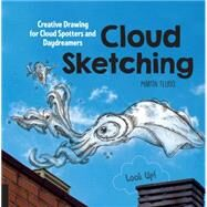 Cloud Sketching: Creative Drawing for Cloud Spotters and Daydreamers - Look Up! by Feijoo, Martin, 9781631590955