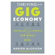 Thriving in the Gig Economy by McGovern, Marion; Gendron, George, 9781632650955