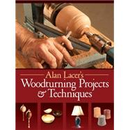 Alan Lacer's Woodturning Projects & Techniques by Lacer, Alan, 9781440340956