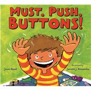 Must. Push. Buttons! by Good, Jason; Krosoczka, Jarrett J., 9781619630956