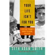 Your Life Isn't for You: A Selfish Person's Guide to Being Selfless by Smith, Seth Adam, 9781626560956