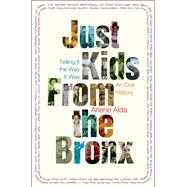 Just Kids from the Bronx Telling It the Way It Was: An Oral History by Alda, Arlene, 9781627790956