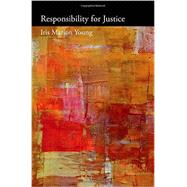 Responsibility for Justice by Young, Iris Marion; Nussbaum, Martha, 9780199970957