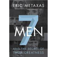 Seven Men: And the Secret of Their Greatness by Metaxas, Eric, 9780718030957