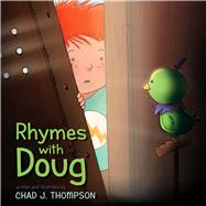 Rhymes With Doug by Thompson, Chad J.; Thompson, Chad J., 9781481470957