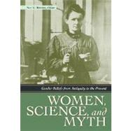 Women, Science, and Myth : Gender Beliefs from Antiquity to the Present by Rosser, Sue V., 9781598840957