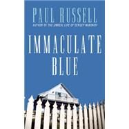 Immaculate Blue A Novel by Russell, Paul, 9781627780957