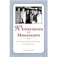 Wednesdays in Mississippi: Proper Ladies Working for Radical Change, Freedom Summer 1964 by Harwell, Debbie Z., 9781628460957