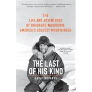 The Last of His Kind: The Life and Adventures of Bradford Washburn, America's Boldest Mountaineer by Roberts, David, 9780061560958