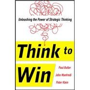 Think to Win: Unleashing the Power of Strategic Thinking by Butler, Paul; Manfredi, John F.; Klein, Peter, 9780071840958