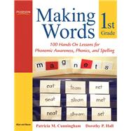 Making Words First Grade 100 Hands-On Lessons for Phonemic Awareness, Phonics and Spelling by Cunningham, Patricia M.; Hall, Dorothy P., 9780205580958