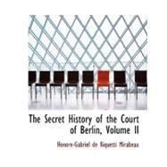 The Secret History of the Court of Berlin by De Riquetti Mirabeau, Honorac-Gabriel, 9780554510958