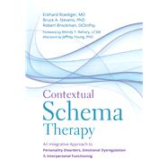 Contextual Schema Therapy by Roediger, Eckhard, M.D.; Stevens, Bruce A.; Brockman, Robert; Behary, Wendy T.; Young, Jeffrey (AFT), 9781684030958