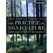 The Practice of Silviculture by Ashton, Mark S.; Kelty, Matthew J., 9781119270959