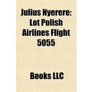 Julius Nyerere : Lot Polish Airlines Flight 5055 by , 9781156280959