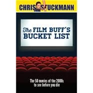 The Film Buff's Bucket List by Stuckmann, Chris; Mantz, Scott, 9781633530959