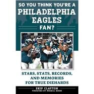 So You Think You're a Philadelphia Eagles Fan? by Clayton, Skip; Reese, Merrill, 9781683580959