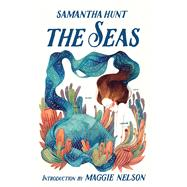 The Seas by Hunt, Samantha; Nelson, Maggie, 9781941040959