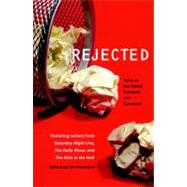 Rejected : Tales of the Failed, Dumped, and Canceled by FRIEDMAN, JON, 9780345500960