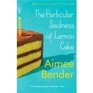 The Particular Sadness of Lemon Cake by Bender, Aimee, 9780385720960