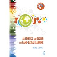 Aesthetics and Design for Game-based Learning by Dickey; Michele D., 9780415720960
