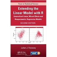 Extending the Linear Model with R: Generalized Linear, Mixed Effects and Nonparametric Regression Models, Second Edition by Faraway; Julian J., 9781498720960